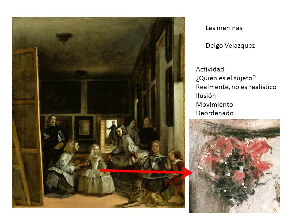 Las meninas Deigo Velazquez Actividad ¿ Quién es el sujeto? Realmente, no es realístico Ilusión Movimiento Deordenado