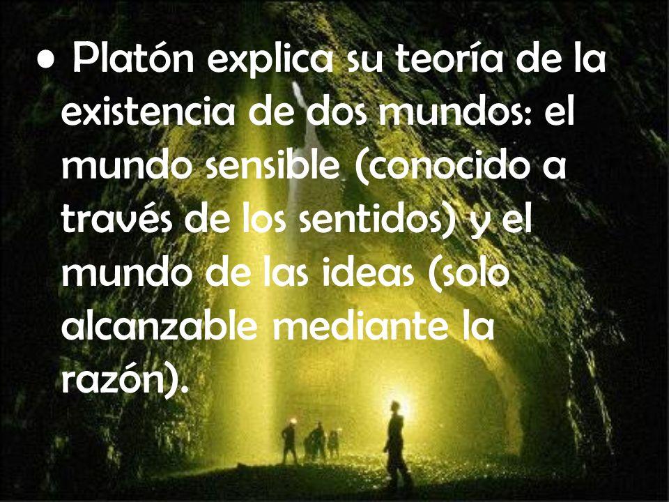 Platón explica su teoría de la existencia de dos mundos: el mundo sensible (conocido a través de los sentidos) y el mundo de las ideas (solo alcanzabl