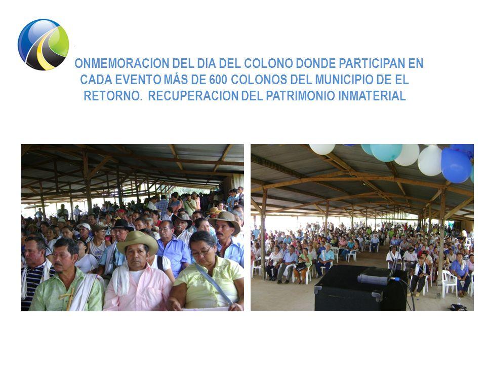 CONMEMORACION DEL DIA DEL COLONO DONDE PARTICIPAN EN CADA EVENTO MÁS DE 600 COLONOS DEL MUNICIPIO DE EL RETORNO.
