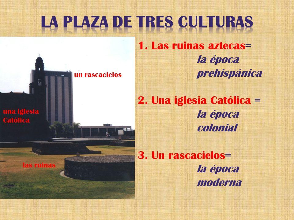 1. Las ruinas aztecas= la época prehispánica 2. Una iglesia Católica = la época colonial 3.