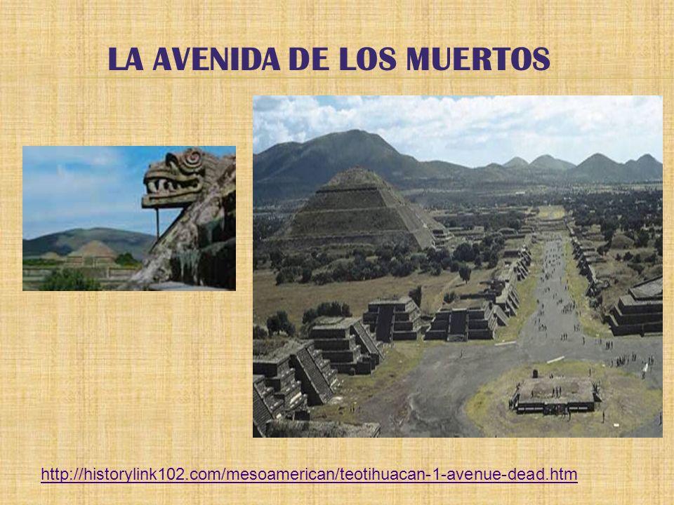 LA AVENIDA DE LOS MUERTOS http://historylink102.com/mesoamerican/teotihuacan-1-avenue-dead.htm
