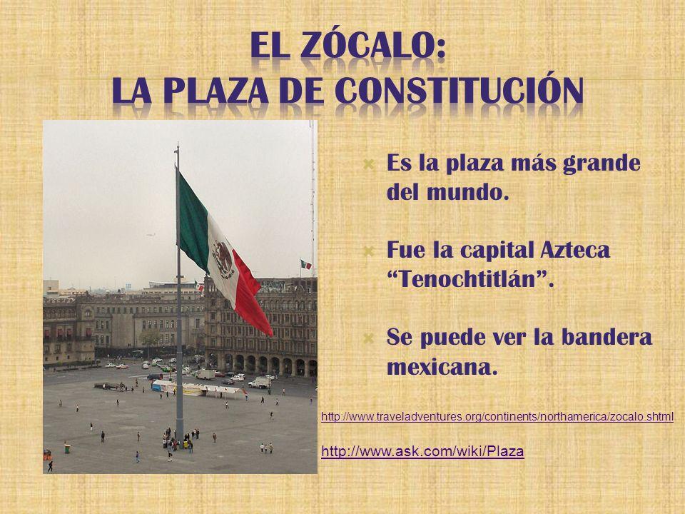 Es la plaza más grande del mundo. Fue la capital Azteca Tenochtitlán.