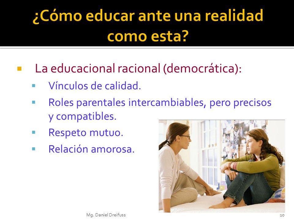 La educacional racional (democrática): Vínculos de calidad. Roles parentales intercambiables, pero precisos y compatibles. Respeto mutuo. Relación amo