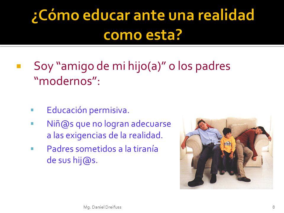 Soy amigo de mi hijo(a) o los padres modernos: Educación permisiva. Niñ@s que no logran adecuarse a las exigencias de la realidad. Padres sometidos a