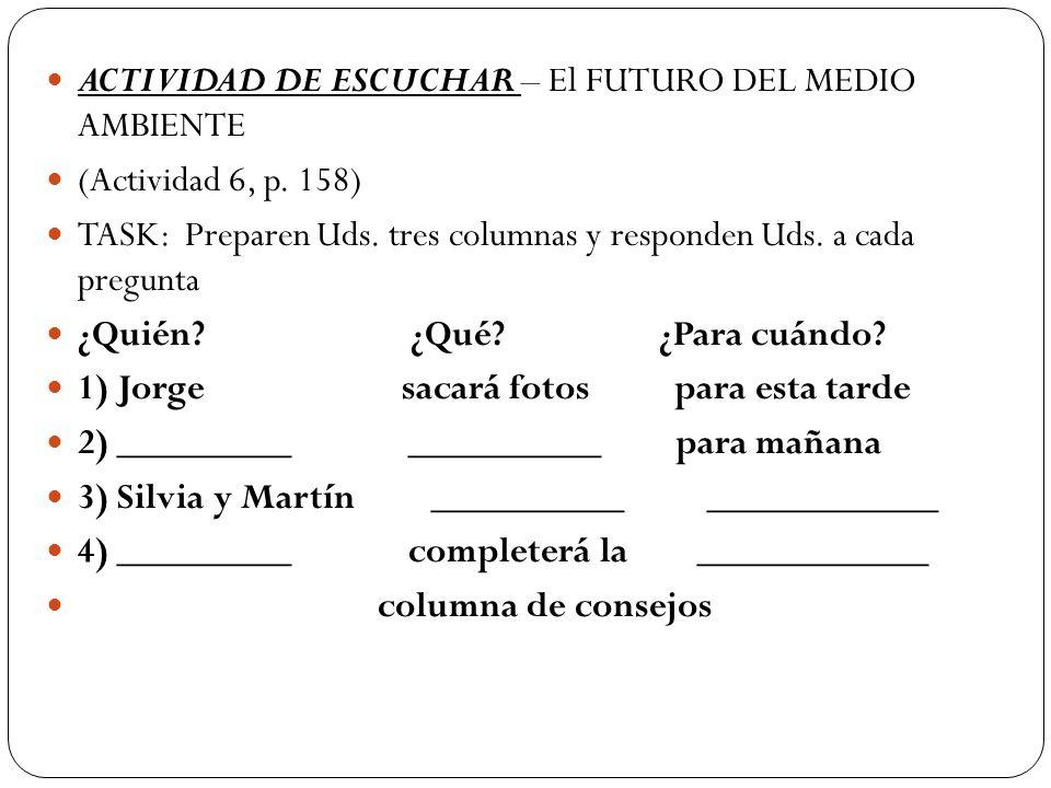 ACTIVIDAD DE ESCUCHAR – El FUTURO DEL MEDIO AMBIENTE (Actividad 6, p. 158) TASK: Preparen Uds. tres columnas y responden Uds. a cada pregunta ¿Quién?