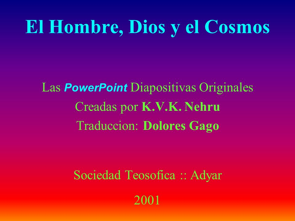 El Hombre, Dios y el Cosmos Las P owerPoint Diapositivas Originales Creadas por K.V.K.