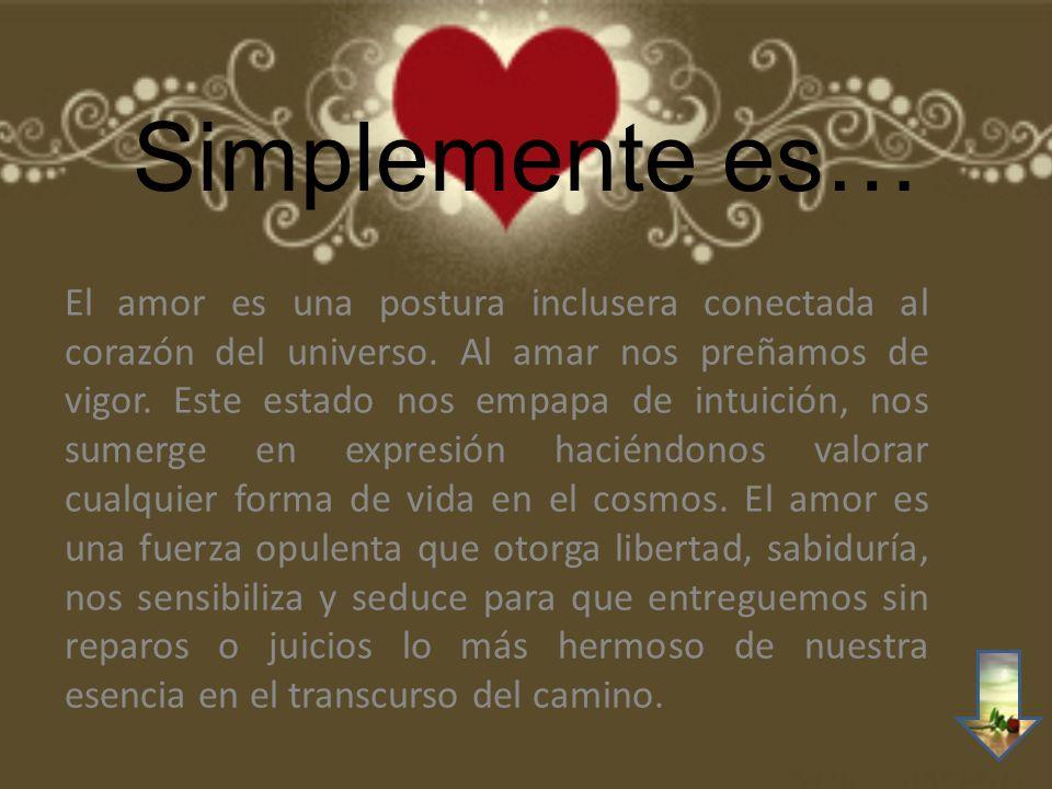 Simplemente es… El amor es una postura inclusera conectada al corazón del universo.