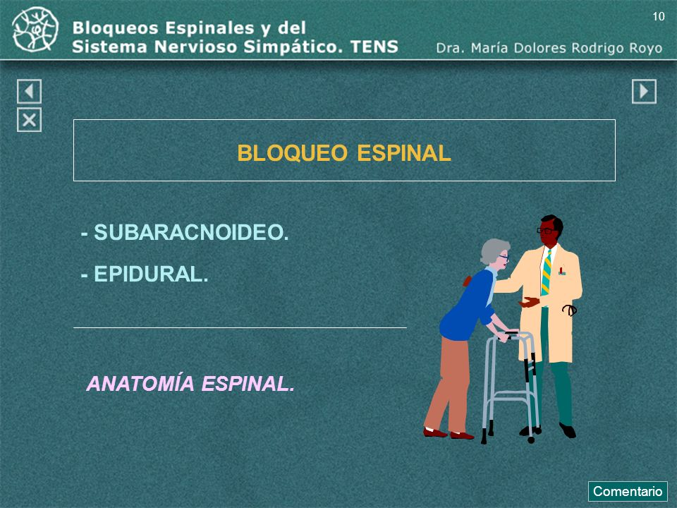 BLOQUEO ESPINAL - SUBARACNOIDEO. - EPIDURAL. ANATOMÍA ESPINAL. Comentario 10