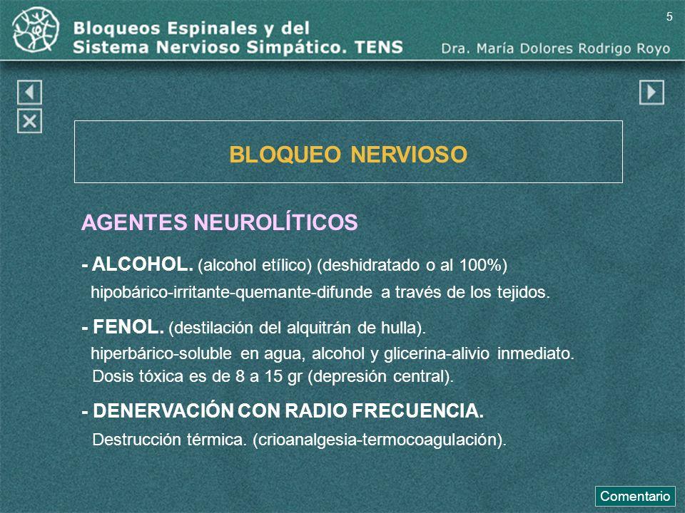 BLOQUEO NERVIOSO AGENTES NEUROLÍTICOS - ALCOHOL. (alcohol etílico) (deshidratado o al 100%) hipobárico-irritante-quemante-difunde a través de los teji