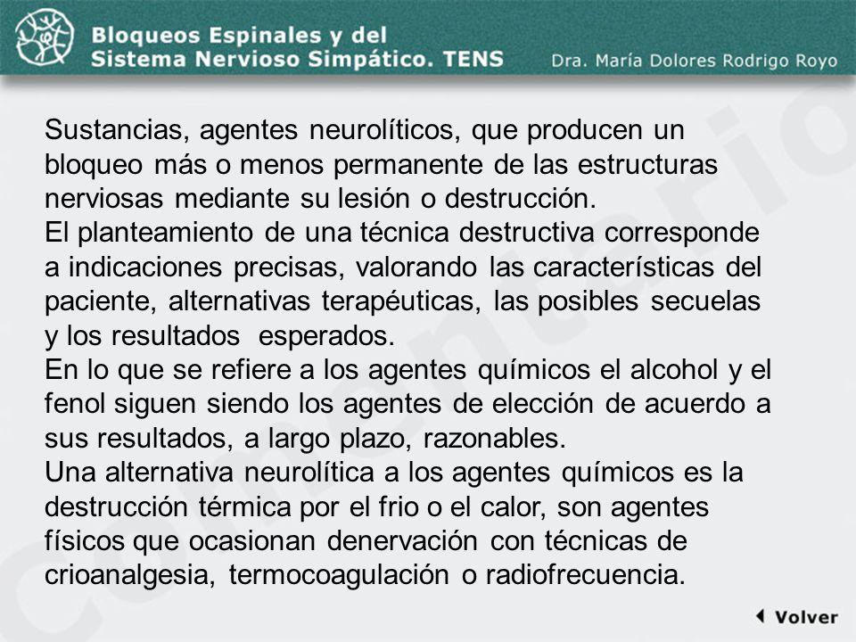 Comentario a la diapo6 Sustancias, agentes neurolíticos, que producen un bloqueo más o menos permanente de las estructuras nerviosas mediante su lesió