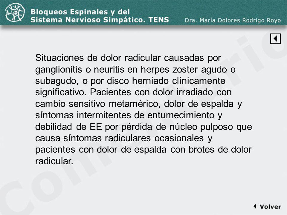 Comentario a la diapo21-2 Situaciones de dolor radicular causadas por ganglionitis o neuritis en herpes zoster agudo o subagudo, o por disco herniado