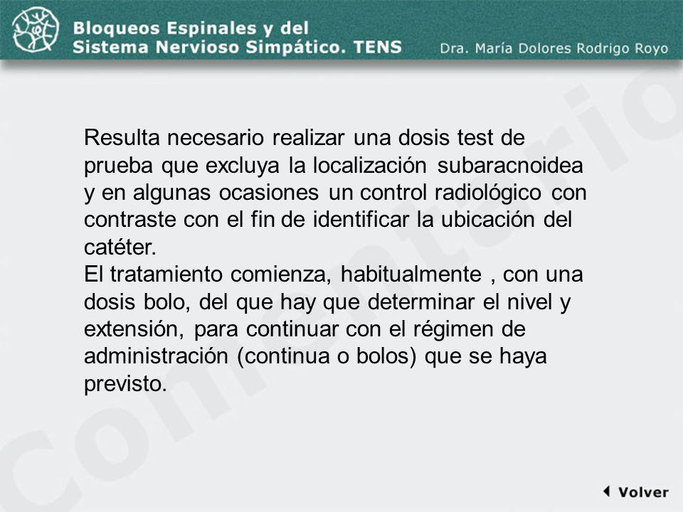 Comentario a la diapo38 Resulta necesario realizar una dosis test de prueba que excluya la localización subaracnoidea y en algunas ocasiones un contro
