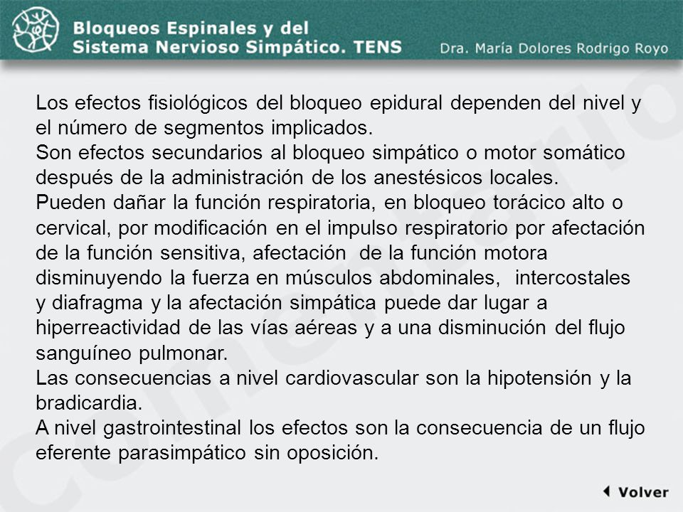 Comentario a la diapo43 Los efectos fisiológicos del bloqueo epidural dependen del nivel y el número de segmentos implicados. Son efectos secundarios