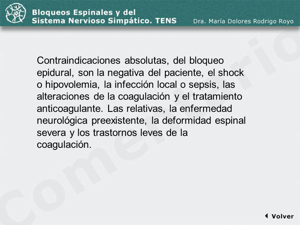 Comentario a la diapo45 Contraindicaciones absolutas, del bloqueo epidural, son la negativa del paciente, el shock o hipovolemia, la infección local o