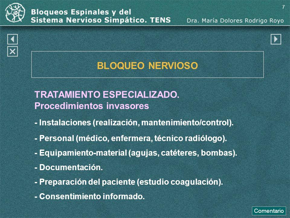 BLOQUEO NERVIOSO TRATAMIENTO ESPECIALIZADO. Procedimientos invasores - Instalaciones (realización, mantenimiento/control). - Personal (médico, enferme