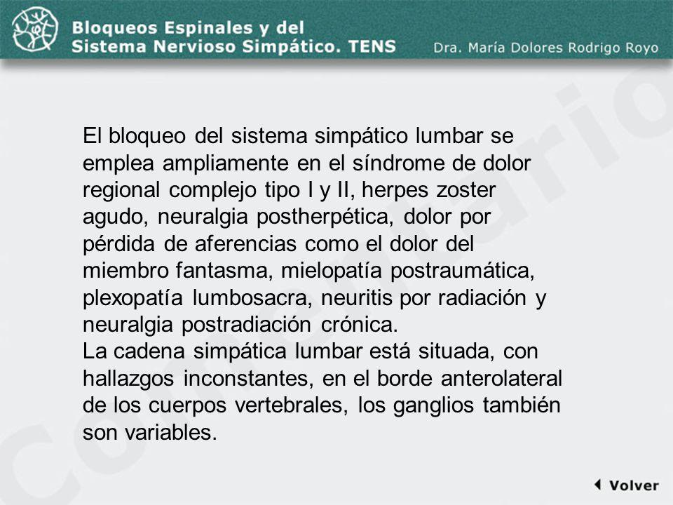 Comentario a la diapo50 El bloqueo del sistema simpático lumbar se emplea ampliamente en el síndrome de dolor regional complejo tipo I y II, herpes zo
