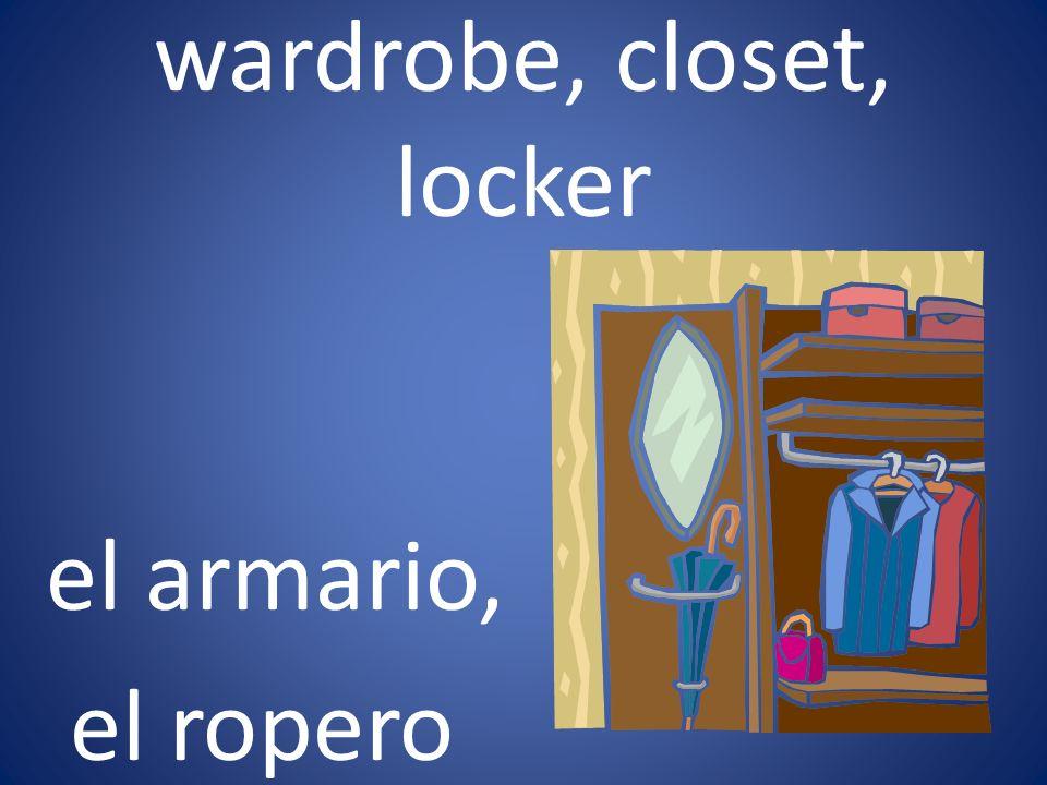 wardrobe, closet, locker el armario, el ropero