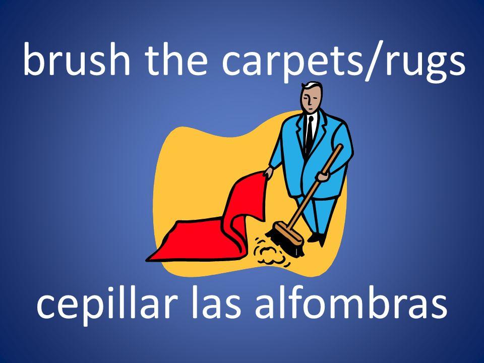 brush the carpets/rugs cepillar las alfombras
