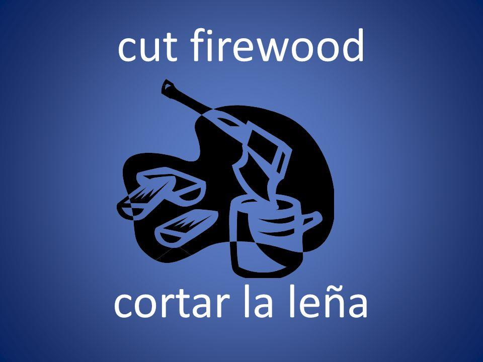 cut firewood cortar la leña