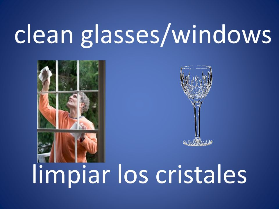 clean glasses/windows limpiar los cristales