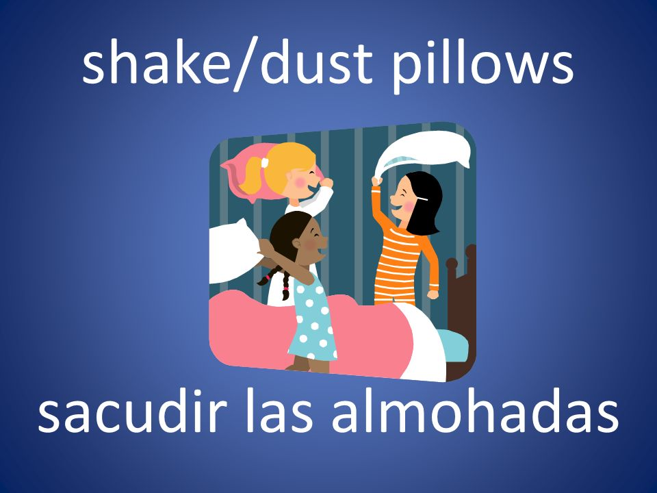 shake/dust pillows sacudir las almohadas