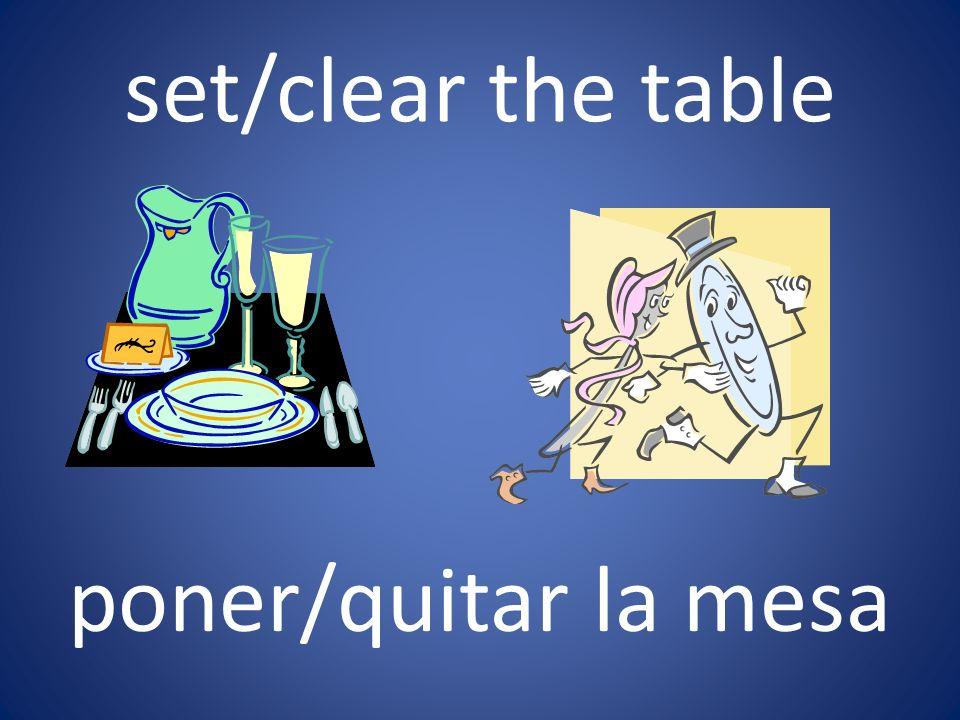 set/clear the table poner/quitar la mesa