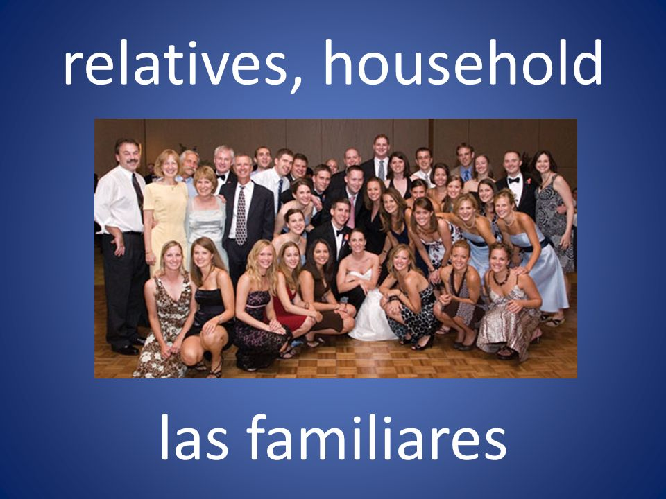 relatives, household las familiares