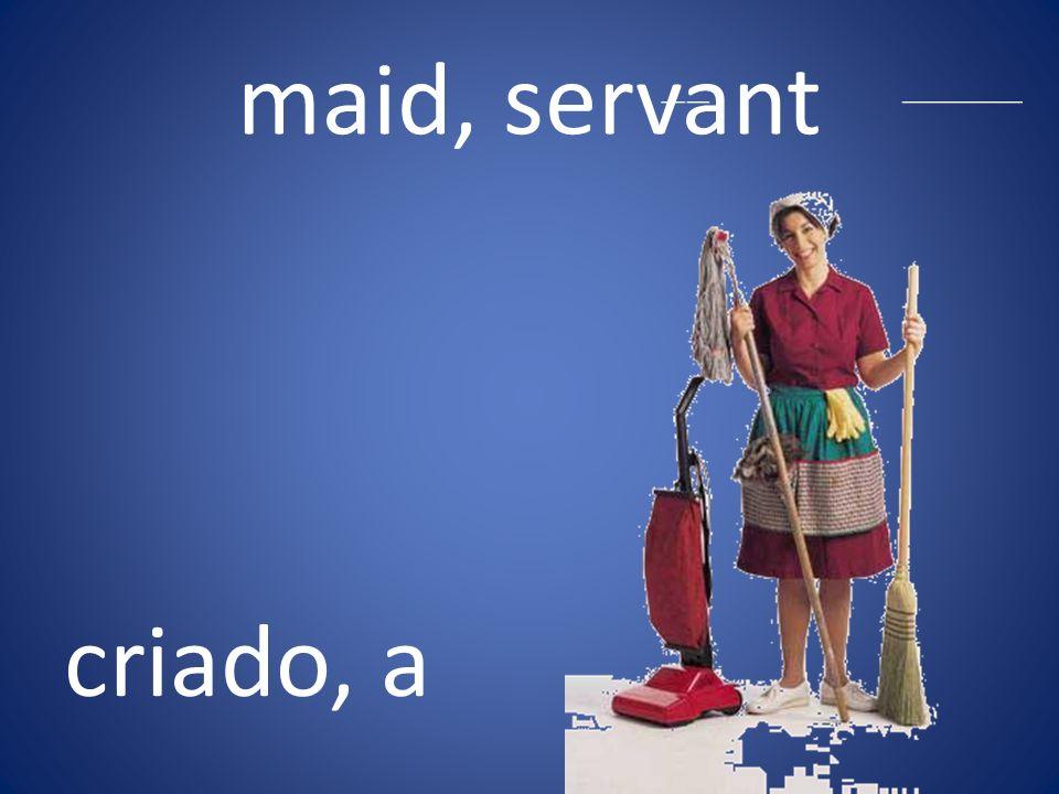 maid, servant criado, a