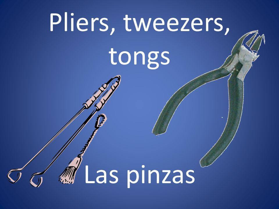 Pliers, tweezers, tongs Las pinzas