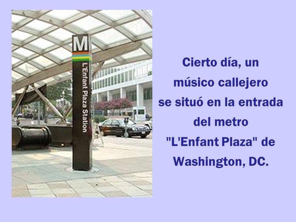 Cierto día, un músico callejero se situó en la entrada del metro L Enfant Plaza de Washington, DC.