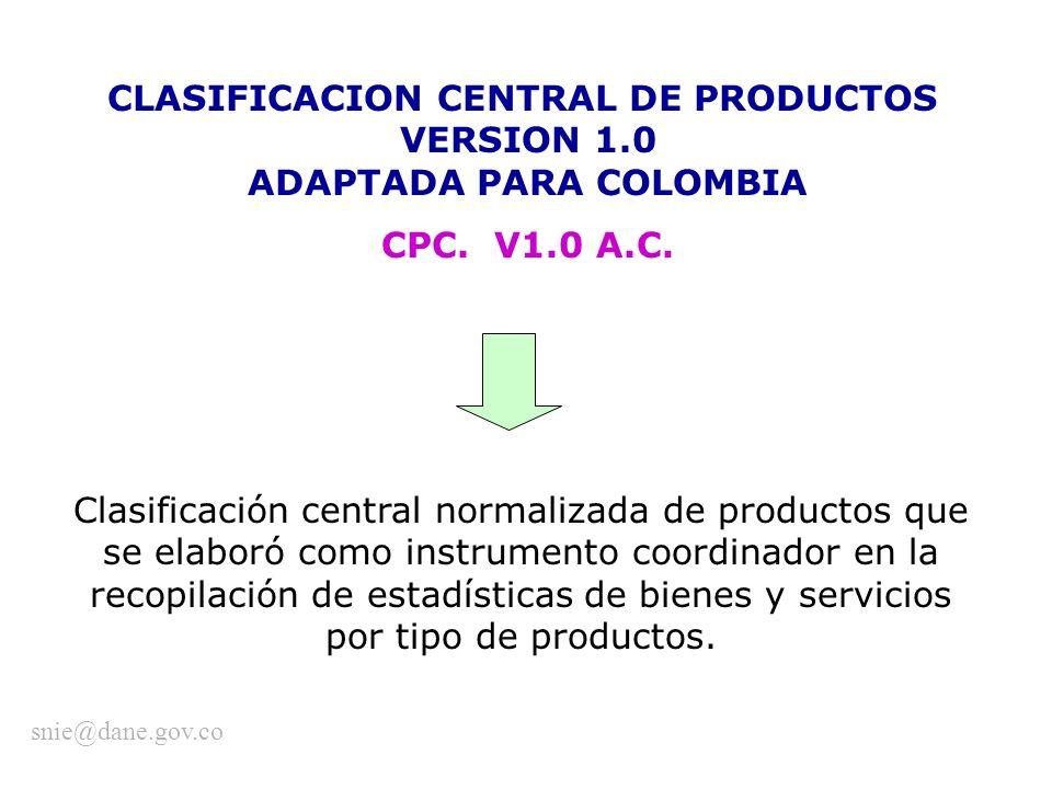 CLASIFICACION CENTRAL DE PRODUCTOS VERSION 1.0 ADAPTADA PARA COLOMBIA CPC. V1.0 A.C. Clasificación central normalizada de productos que se elaboró com