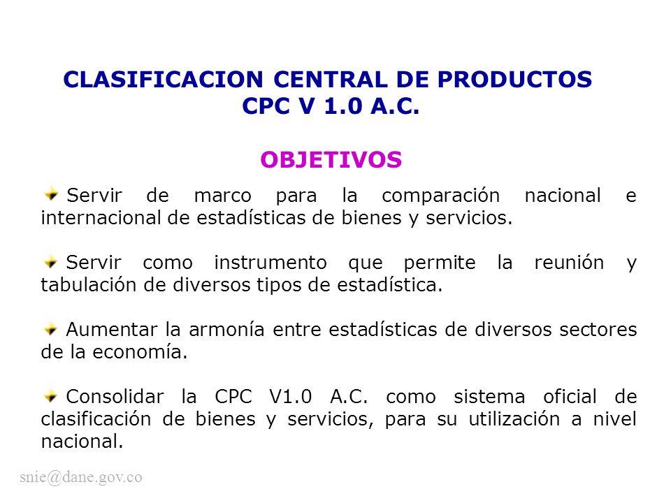 CLASIFICACION CENTRAL DE PRODUCTOS CPC V 1.0 A.C. OBJETIVOS Servir de marco para la comparación nacional e internacional de estadísticas de bienes y s