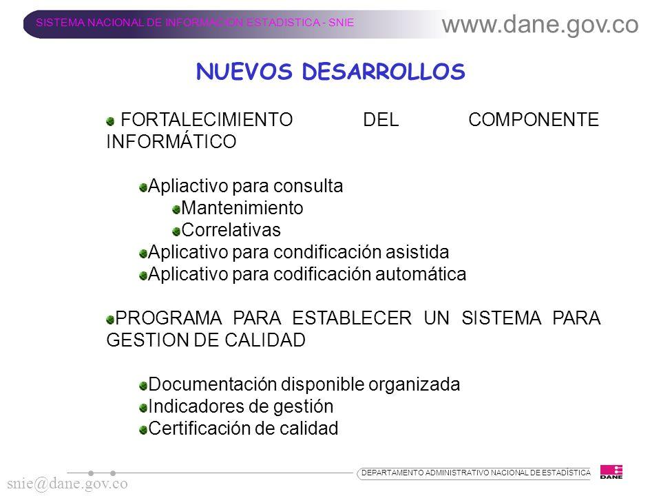www.dane.gov.co SISTEMA NACIONAL DE INFORMACION ESTADISTICA - SNIE snie@dane.gov.co DEPARTAMENTO ADMINISTRATIVO NACIONAL DE ESTADÍSTICA NUEVOS DESARRO