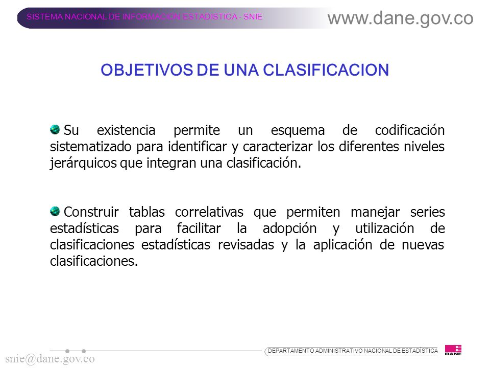 www.dane.gov.co SISTEMA NACIONAL DE INFORMACION ESTADISTICA - SNIE snie@dane.gov.co DEPARTAMENTO ADMINISTRATIVO NACIONAL DE ESTADÍSTICA Su existencia