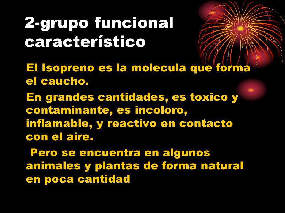2-grupo funcional característico El Isopreno es la molecula que forma el caucho. En grandes cantidades, es toxico y contaminante, es incoloro, inflama