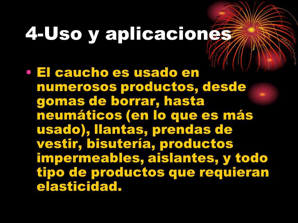 4-Uso y aplicaciones El caucho es usado en numerosos productos, desde gomas de borrar, hasta neumáticos (en lo que es más usado), llantas, prendas de