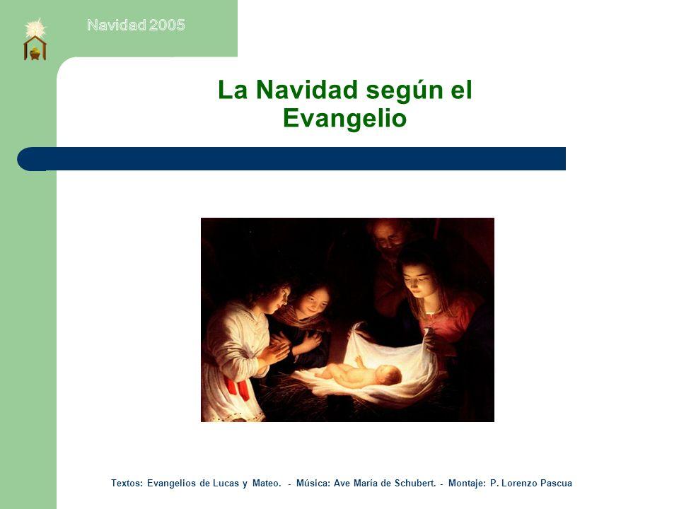 La Navidad según el Evangelio Textos: Evangelios de Lucas y Mateo.