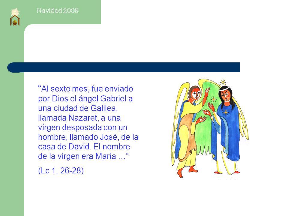 Al sexto mes, fue enviado por Dios el ángel Gabriel a una ciudad de Galilea, llamada Nazaret, a una virgen desposada con un hombre, llamado José, de la casa de David.