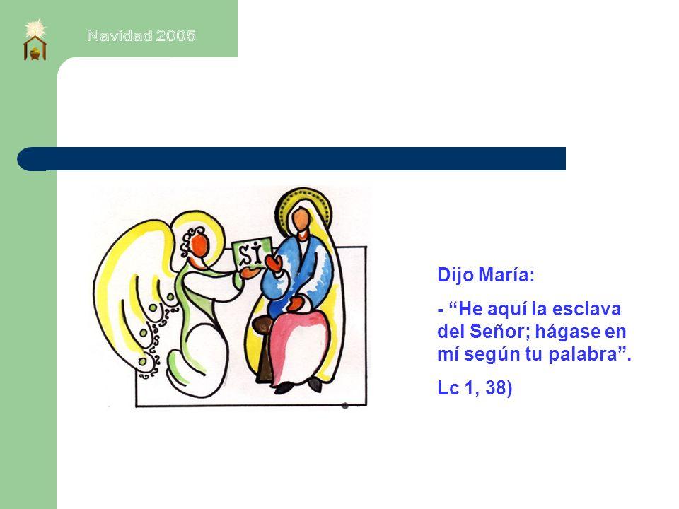 Dijo María: - He aquí la esclava del Señor; hágase en mí según tu palabra. Lc 1, 38)