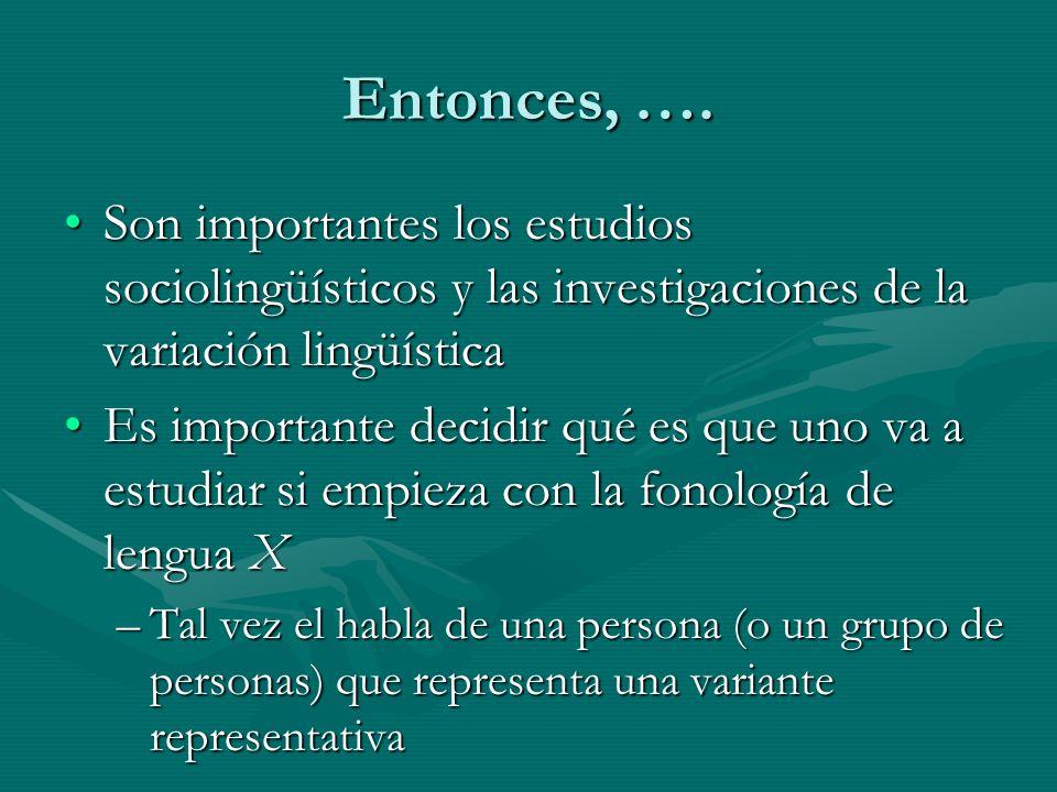 Entonces, …. Son importantes los estudios sociolingüísticos y las investigaciones de la variación lingüísticaSon importantes los estudios sociolingüís