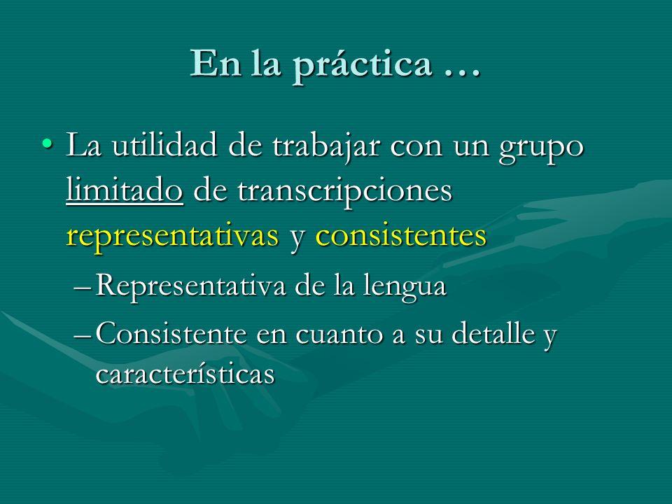 En la práctica … La utilidad de trabajar con un grupo limitado de transcripciones representativas y consistentesLa utilidad de trabajar con un grupo l