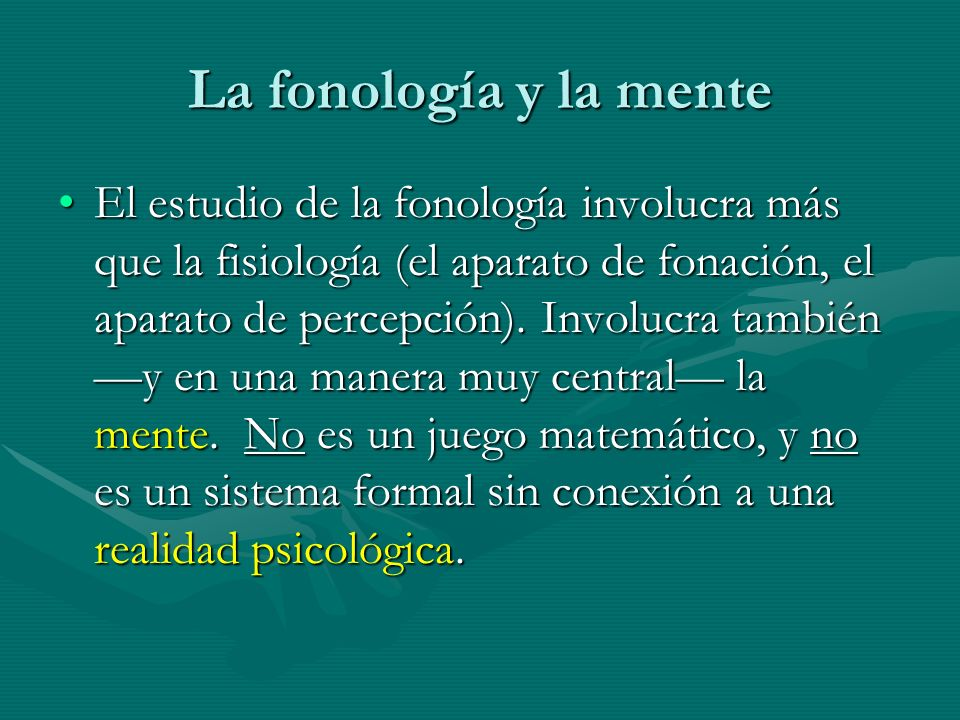 La fonología y la mente El estudio de la fonología involucra más que la fisiología (el aparato de fonación, el aparato de percepción). Involucra tambi