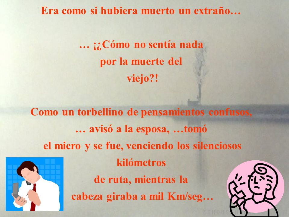 Jose Roberto continuó parado, mirando al vacío. Ninguna lágrima, ningún dolor… ¡Nada!