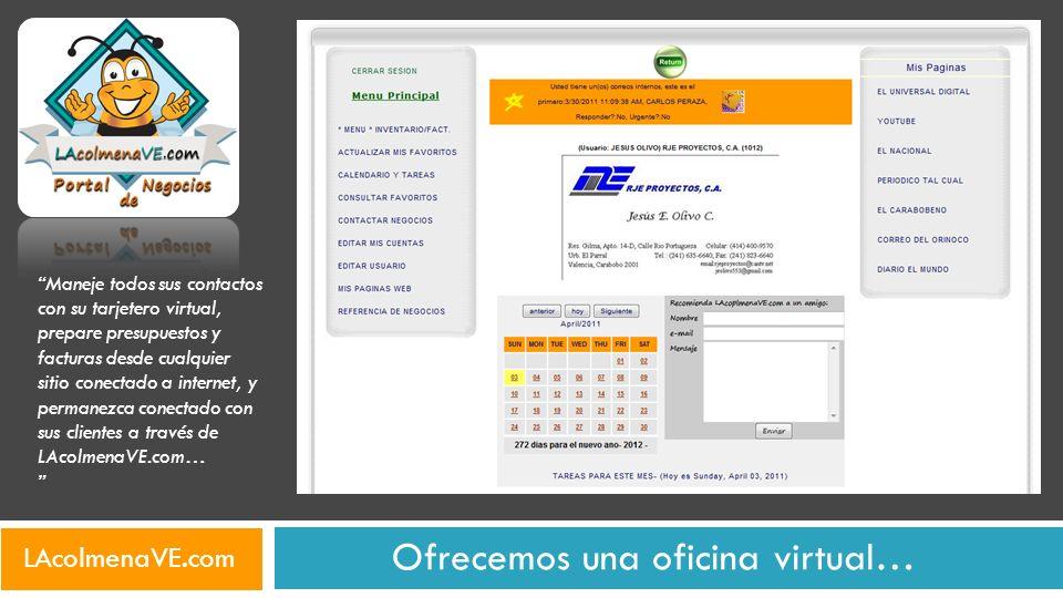 Ofrecemos una oficina virtual… Maneje todos sus contactos con su tarjetero virtual, prepare presupuestos y facturas desde cualquier sitio conectado a