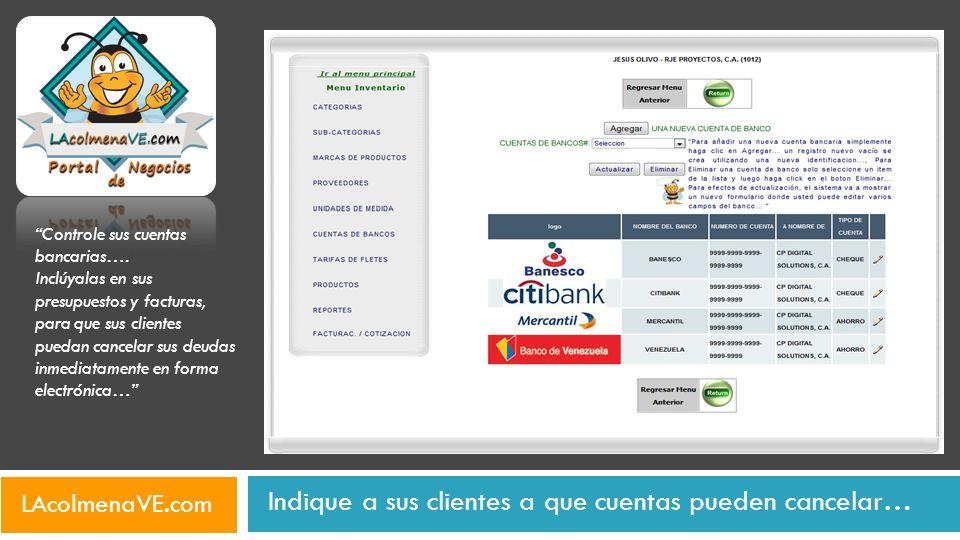 Indique a sus clientes a que cuentas pueden cancelar… LAcolmenaVE.com Controle sus cuentas bancarias…. Inclúyalas en sus presupuestos y facturas, para