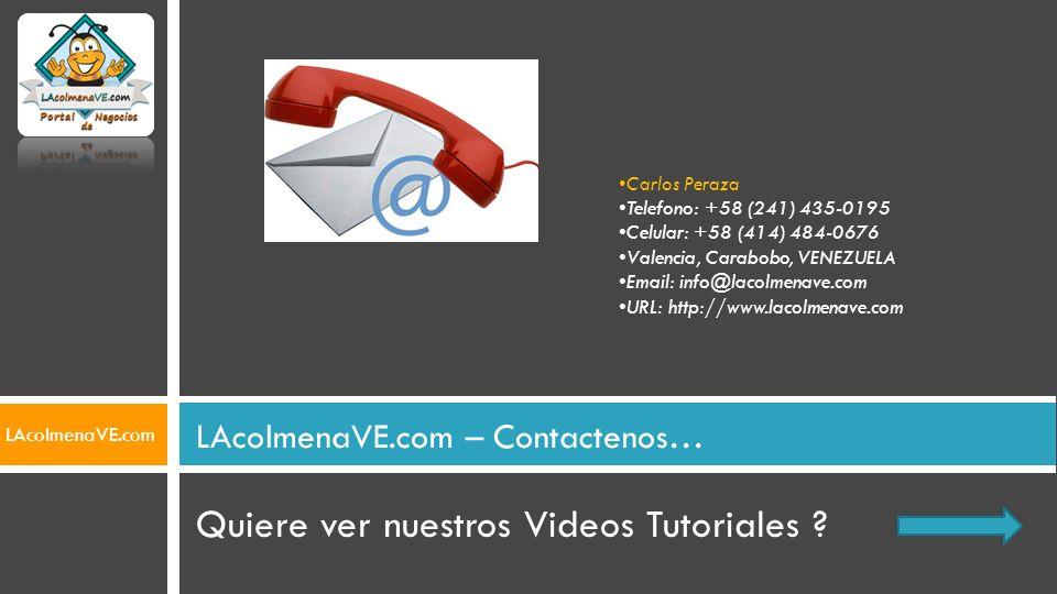 Quiere ver nuestros Videos Tutoriales ? LAcolmenaVE.com – Contactenos… Carlos Peraza Telefono: +58 (241) 435-0195 Celular: +58 (414) 484-0676 Valencia