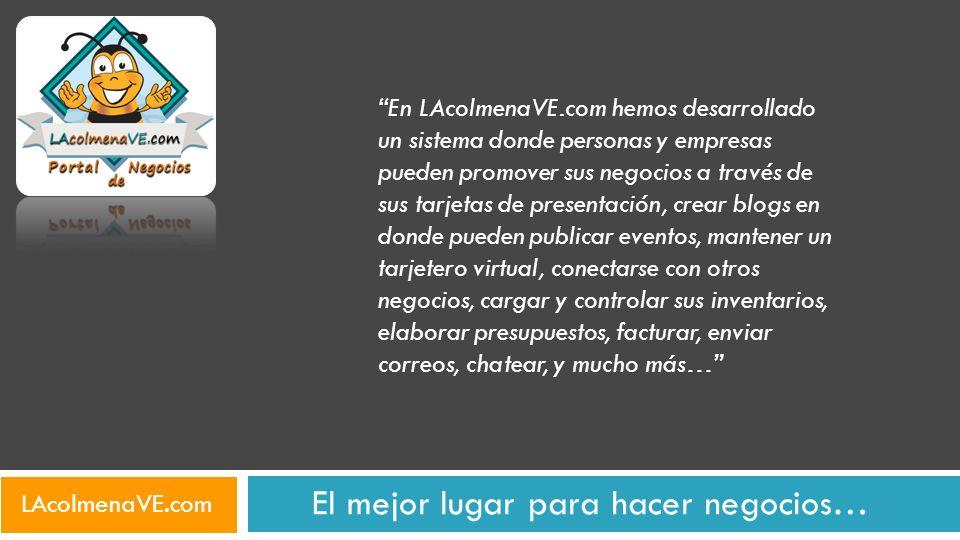 El mejor lugar para hacer negocios… En LAcolmenaVE.com hemos desarrollado un sistema donde personas y empresas pueden promover sus negocios a través d