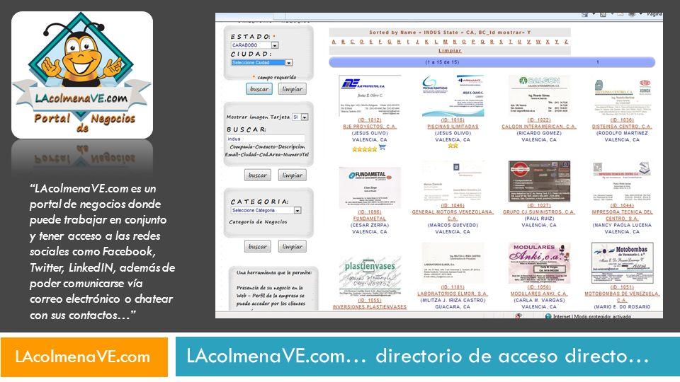 LAcolmenaVE.com… directorio de acceso directo… LAcolmenaVE.com es un portal de negocios donde puede trabajar en conjunto y tener acceso a las redes so