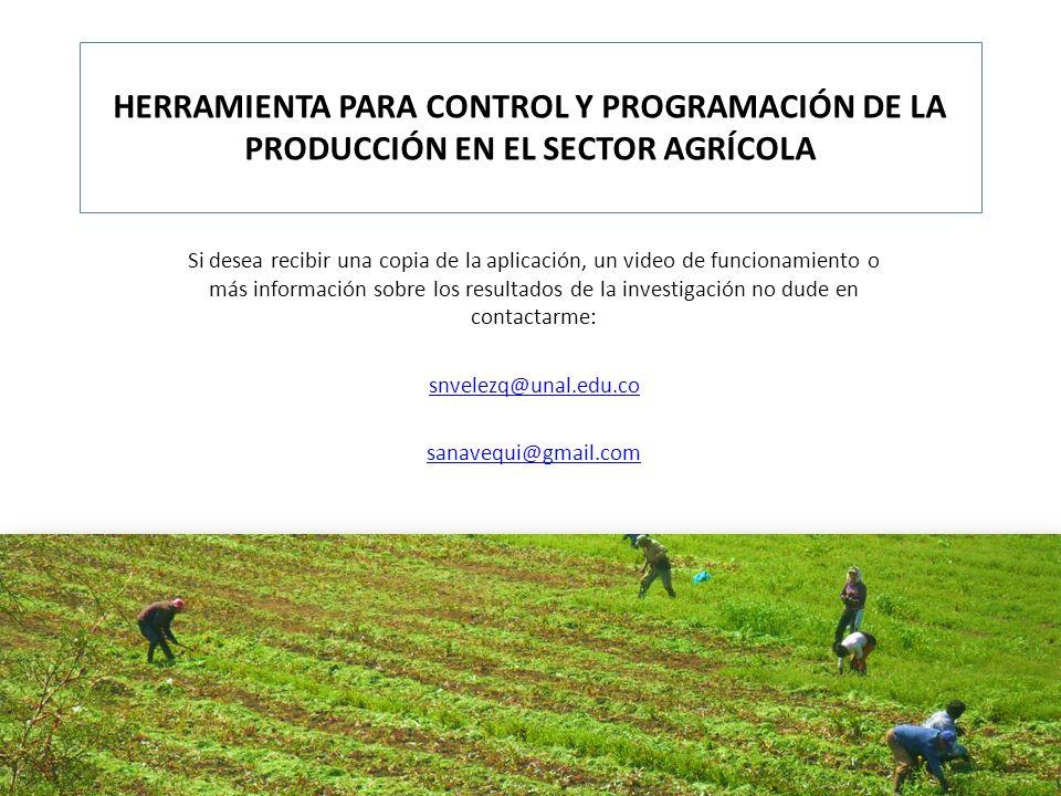 HERRAMIENTA PARA CONTROL Y PROGRAMACIÓN DE LA PRODUCCIÓN EN EL SECTOR AGRÍCOLA Si desea recibir una copia de la aplicación, un video de funcionamiento