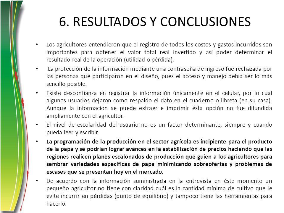 6. RESULTADOS Y CONCLUSIONES Los agricultores entendieron que el registro de todos los costos y gastos incurridos son importantes para obtener el valo